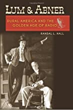 Lum and Abner: Rural America and the Golden Age of Radio (New Directions In Southern History)