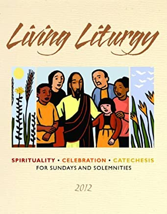 Living Liturgy: Spirituality, Celebration, and Catechesis for Sundays and Solemnities, Year B 2012 by Zimmerman Joyce Ann (July 01,2011)