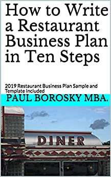 How to Write a Restaurant Business Plan in Ten Steps: 2019 Restaurant Business Plan Sample and Template Included by [Paul Borosky MBA.]