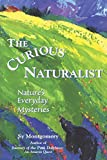 The Curious Naturalist: Nature's Everyday Mysteries