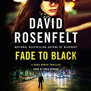 Fade to Black     A Doug Brock Thriller              Written by:                                                                                                                                 David Rosenfelt                               Narrated by:                                                                                                                                 Fred Berman                      Length: 6 hrs and 56 mins     Not rated yet     Overall 0.0