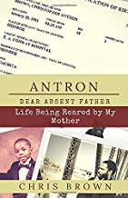 Antron: Dear Absent Father, Life Being Reared by My Mother