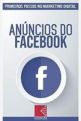 Anúncios do Facebook: Turbine E Transforme Seu Negócio Com Técnicas De Marketing Digital (Primeiros Passos no Marketing Digital Livro 1) eBook Kindle