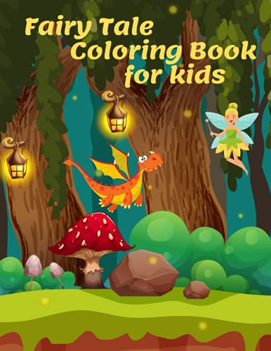 Fairy Tale Coloring Book for Kids: Cute & Amazing Fairy Tale Scenes: More than 30 Coloring Pages for Children from 4 to 8 years with Princesses, ... girl riding hood and many more! Perfect gift