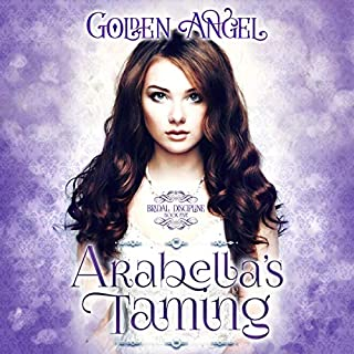 Arabella's Taming     Bridal Discipline, Book 5              By:                                                                                                                                 Golden Angel                               Narrated by:                                                                                                                                 Rebecca McKernan                      Length: 7 hrs and 59 mins     4 ratings     Overall 4.5