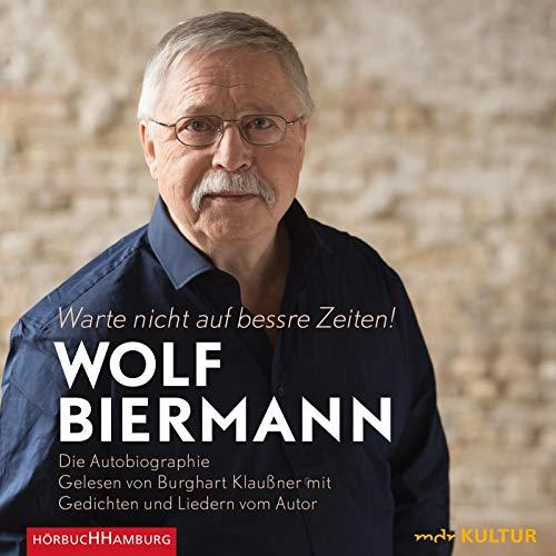 Warte nicht auf bessre Zeiten!: Die Autobiographie: 10 CDs