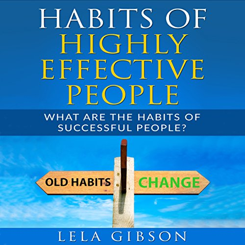 Habits of Highly Effective People     What Are the Habits of Successful People?              By:                                                                                                                                 Lela Gibson                               Narrated by:                                                                                                                                 Amy Barron Smolinski                      Length: 50 mins     1 rating     Overall 5.0