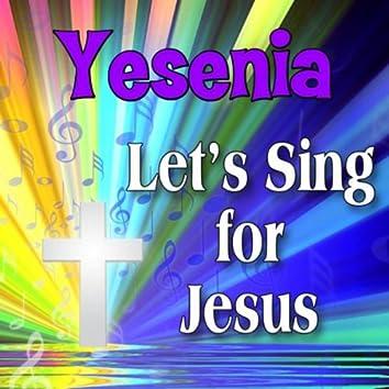 Yesenia, Let's Sing For Jesus
