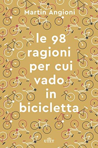 Le 98 ragioni per cui vado in bicicletta. Con e-book