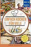 Einfach Kochen für viele: Das perfekte Kochbuch für die Küche in der Großfamilie und für Feste