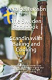 The Sweden Cookbook - Scandinavian Baking and Cooking: Delicious traditional dishes from Scandinavia according to original and modern recipes. Fast ... Scandinavian cooking (Scandinavian Recipes)