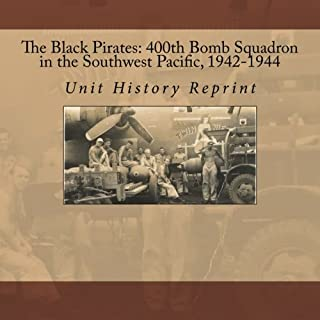The Black Pirates: 400th Bomb Squadron in the Southwest Pacific, 1942-1944: The Jolly Rogers 400th Bomb Squadron Unit History Reprint