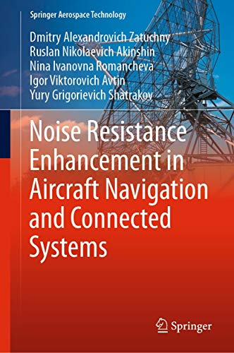 Noise Resistance Enhancement in Aircraft Navigation and Connected Systems (Springer Aerospace Technology) (English Edition)