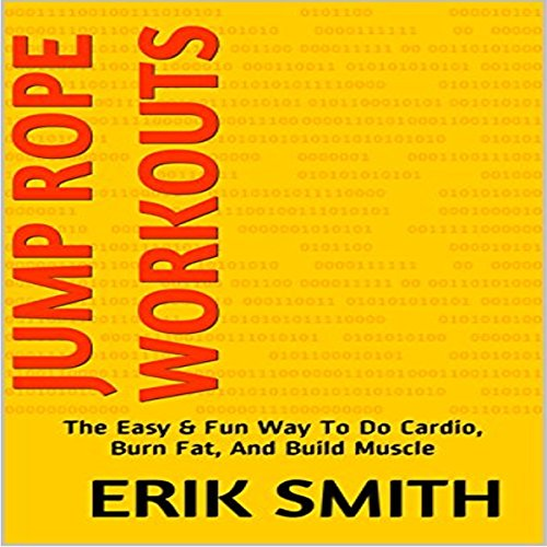 Jump Rope Workouts: The Easy & Fun Way to Do Cardio, Burn Fat, and Build Muscle audiobook cover art
