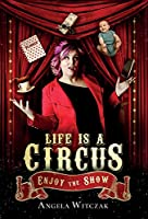 Life is a Circus: Enjoy the Show