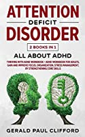 Attention Deficit Disorder: 2 Books in 1: ALL About ADHD: Thriving With Adhd Workbook + Adhd Workbook For Adults, Gain And Improve Focus, Organization, Stress Management, By Strengthening Core Skills