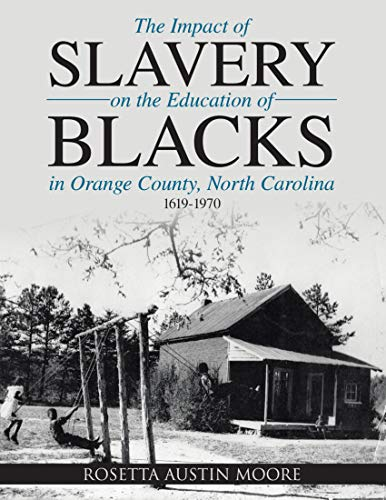 The Impact of Slavery On the Education of Blacks In Orange County, North Carolina: 1619-1970