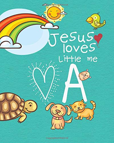 A, Jesus Loves Little Me, My Favorite Activity Book: Christian Monogram Initial Letter Sight Words Keepsake Workbook, Letter Tracing, Counting, Handy ... girls, Pre-K,4-6 Vol. 1 (Jesus Loves Kids)