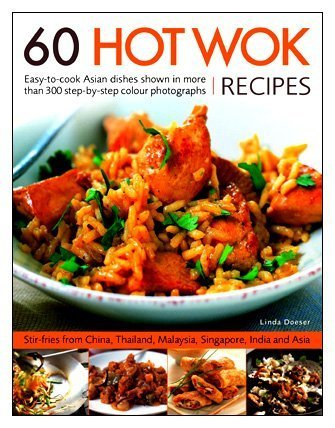 60 HOt Wok Recipes: Easy-to-cook Asian Dishes Shown in More Than 300...