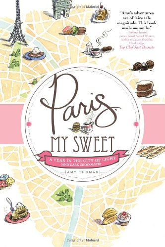Image of Paris, My Sweet: A Year in the City of Light (and Dark Chocolate)