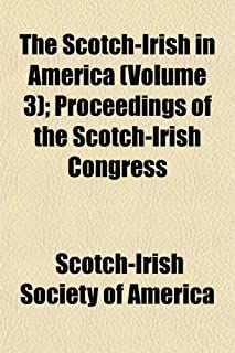 The Scotch-Irish in America (Volume 3); Proceedings of the Scotch-Irish Congress