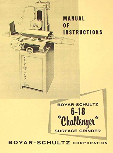 BOYAR-SCHULTZ 6-18 Challenger Surface Grinder Instructions & Parts Manual