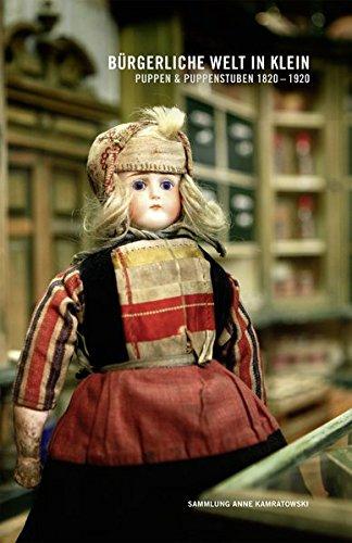 Bürgerliche Welt in Klein: Puppen & Puppenstuben 1820-1920