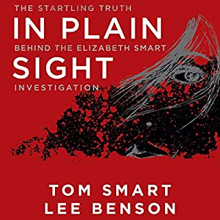 In Plain Sight     The Startling Truth Behind the Elizabeth Smart Investigation              Written by:                                                                                                                                 Tom Smart,                                                                                        Lee Benson                               Narrated by:                                                                                                                                 Stefan Rudnicki                      Length: 14 hrs and 21 mins     1 rating     Overall 4.0