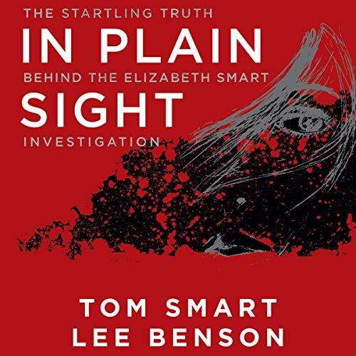 In Plain Sight     The Startling Truth Behind the Elizabeth Smart Investigation              By:                                                                                                                                 Tom Smart,                                                                                        Lee Benson                               Narrated by:                                                                                                                                 Stefan Rudnicki                      Length: 14 hrs and 21 mins     3 ratings     Overall 5.0