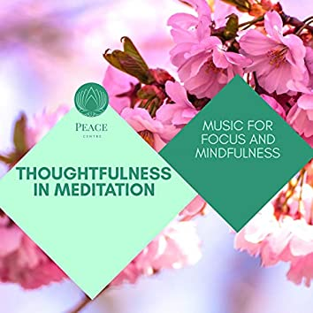 Thoughtfulness In Meditation - Music For Focus And Mindfulness