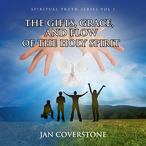 The Gifts, Grace and Flow of the Holy Spirit audiobook cover art