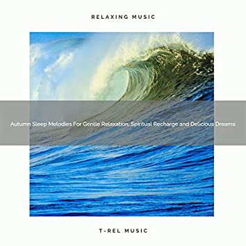 Autumn Sleep Melodies For Gentle Relaxation, Spiritual Recharge and Delicious Dreams