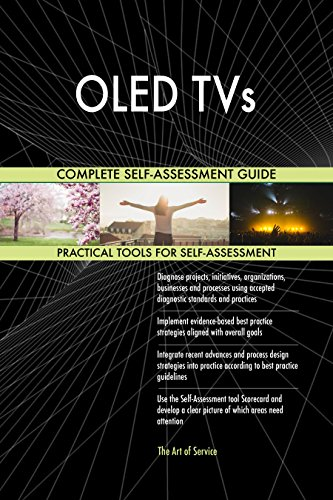 OLED TVs All-Inclusive Self-Assessment - More than 710 Success Criteria, Instant Visual Insights, Comprehensive Spreadsheet Dashboard, Auto-Prioritized for Quick Results