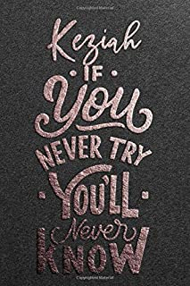 Keziah If You Never Try You Never Know: Motivational To Do Checklist Notebook / Journal Gifts for Daily Task Planner & Tim...