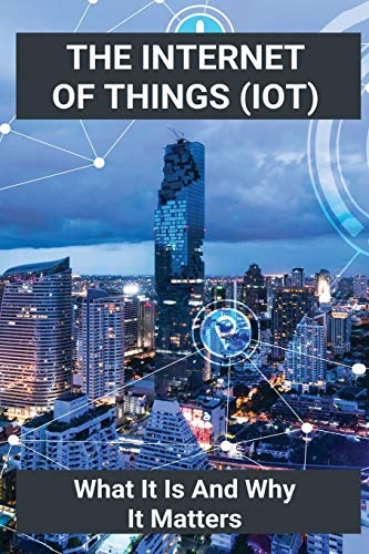 The Internet Of Things (IoT): What It Is And Why It Matters: Explain Design Of Iot System