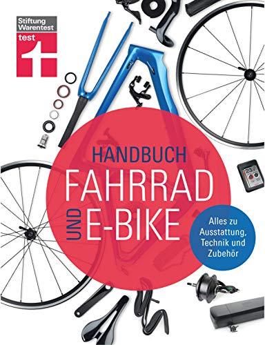 Handbuch Fahrrad und E-Bike: Alle relevanten Lösungen auf dem Markt - Unabhängige Beratung - Empfehlungen aus der Praxis - Zahlreiche Tests: Alles zu Ausstattung, Technik und Zubehör