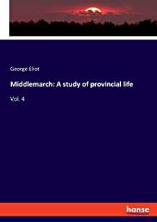 Middlemarch: A study of provincial life: Vol. 4