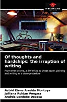 Of thoughts and hardships: the irruption of writing