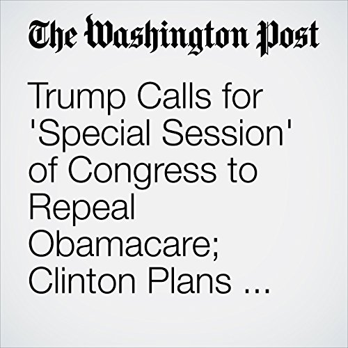 Trump Calls for 'Special Session' of Congress to Repeal Obamacare; Clinton Plans New Ad Blitz in Four States audiobook cover art