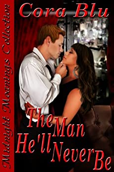 The Man He'll Never Be (Midnight Moanings Collection) by [Cora Blu, Amy Eye]