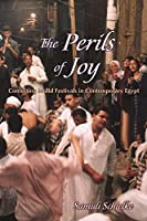 The Perils of Joy: Contesting Mulid Festivals in Contemporary Egypt (Contemporary Issues in the Middle East)