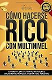 CÓMO HACERSE RICO CON MULTINIVEL: APRENDA CREAR LIBERTAD FINANCIERA, VIAJAR POR EL MUNDO Y AYUDAR A LAS PERSONAS