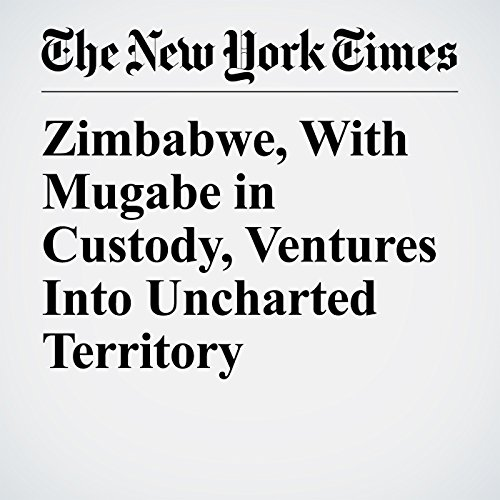 Zimbabwe, With Mugabe in Custody, Ventures Into Uncharted Territory copertina