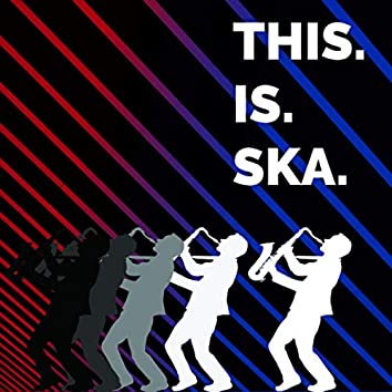 This. Is. Ska.