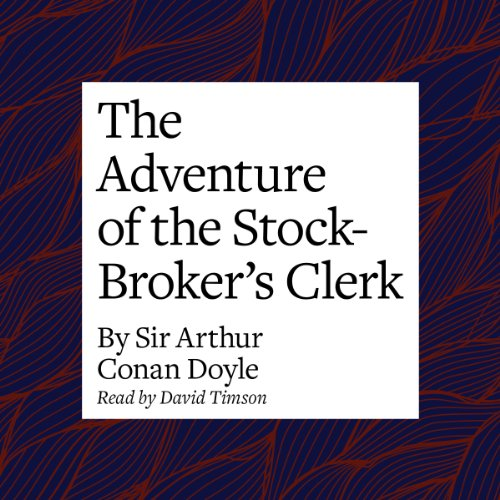 The Adventure of the Stock-Broker's Clerk audiobook cover art