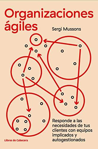 Organizaciones ágiles: Responde a las necesidades de tus clientes con equipos implicados y autogestionados (Temáticos)