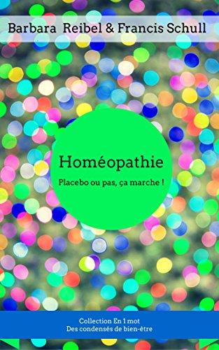 Homéopathie: Placebo ou pas, ça marche ! (Collection En 1 mot t. 6) (French Edition)