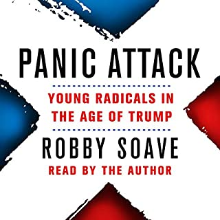 Panic Attack     Young Radicals in the Age of Trump              By:                                                                                                                                 Robby Soave                               Narrated by:                                                                                                                                 Robby Soave                      Length: 10 hrs and 17 mins     Not rated yet     Overall 0.0