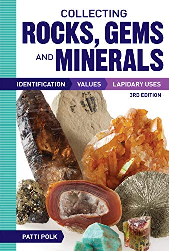 Collecting Rocks, Gems and Minerals: Identification, Values and Lapidary Uses