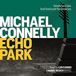 Echo Park                   By:                                                                                                                                 Michael Connelly                               Narrated by:                                                                                                                                 Len Cariou                      Length: 10 hrs and 56 mins     39 ratings     Overall 4.5